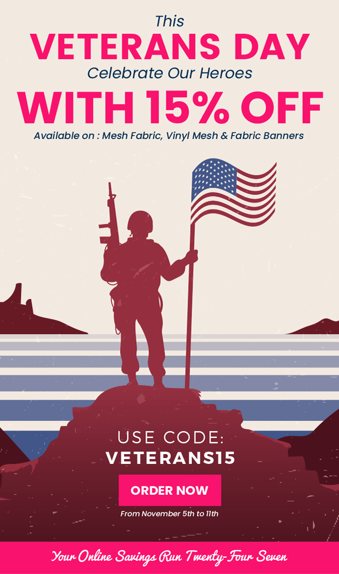 This Veterans Day Celebrate Our Heroes With 15% Off Available on: Mesh Fabric, Vinyl Mesh & Fabric Banners